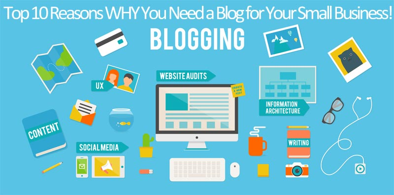 Top 10 Reasons WHY You Need a Blog for Your Small Business!