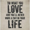 Follow Your Passion and You Will Never Work a Day in Your Life