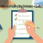 Top 8 Characteristics of a Healthy Blog [Website] – Quality Control Checklist