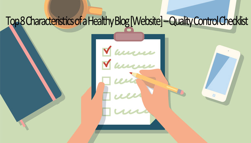 Top 8 Characteristics of a Healthy Blog [Website] - Quality Control Checklist